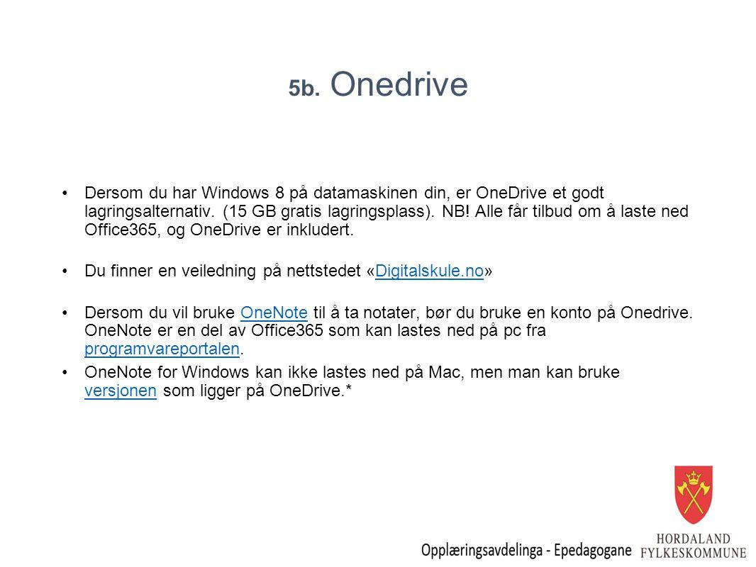 5b. Onedrive Dersom du har Windows 8 på datamaskinen din, er OneDrive et godt lagringsalternativ. (15 GB gratis lagringsplass). NB! Alle får tilbud om