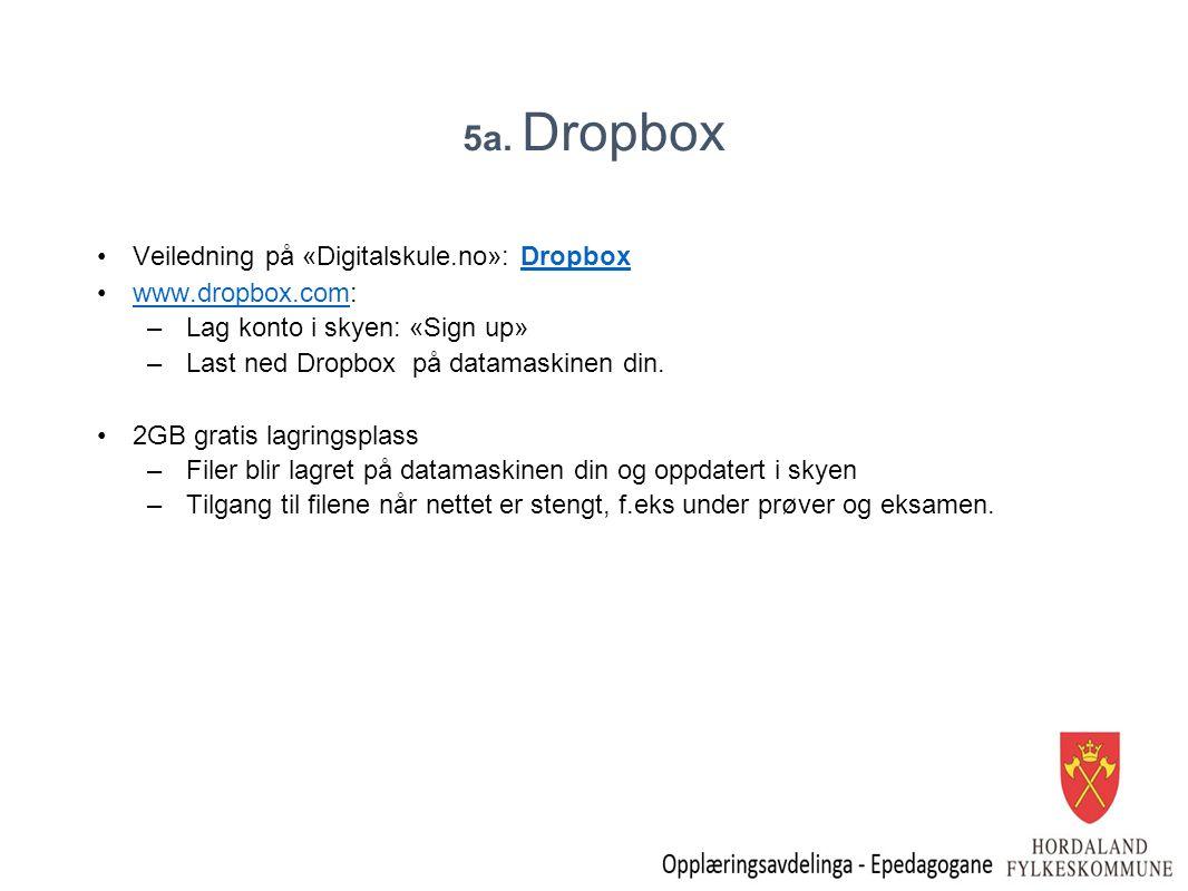 5a. Dropbox Veiledning på «Digitalskule.no»: DropboxDropbox www.dropbox.com:www.dropbox.com –Lag konto i skyen: «Sign up» –Last ned Dropbox på datamas