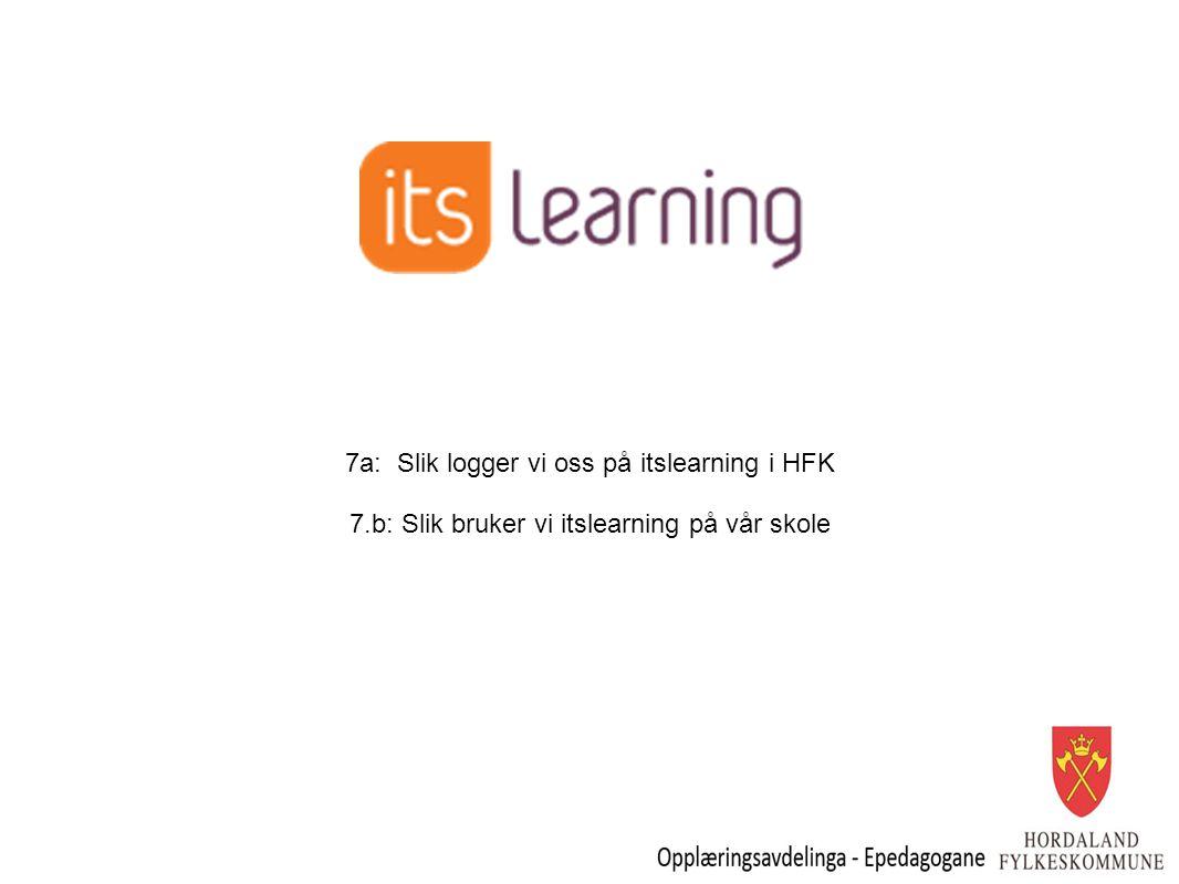 7a: Slik logger vi oss på itslearning i HFK 7.b: Slik bruker vi itslearning på vår skole
