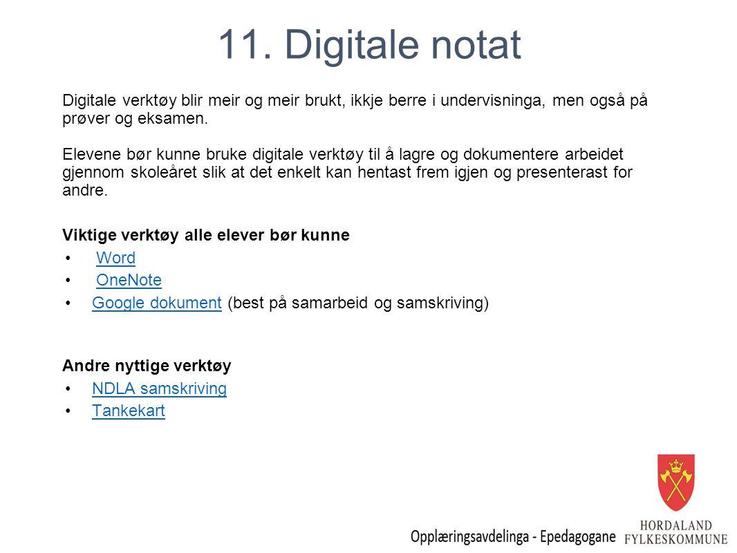 11. Digitale notat Digitale verktøy blir meir og meir brukt, ikkje berre i undervisninga, men også på prøver og eksamen. Elevene bør kunne bruke digit