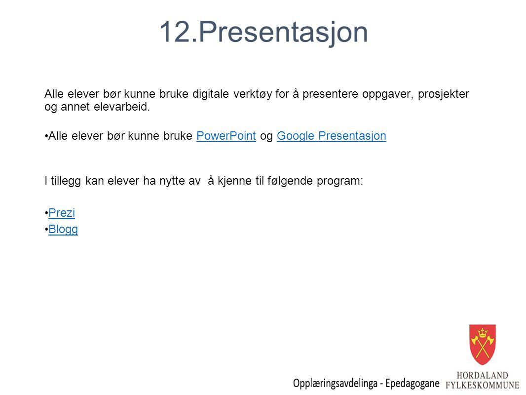 12.Presentasjon Alle elever bør kunne bruke digitale verktøy for å presentere oppgaver, prosjekter og annet elevarbeid. Alle elever bør kunne bruke Po