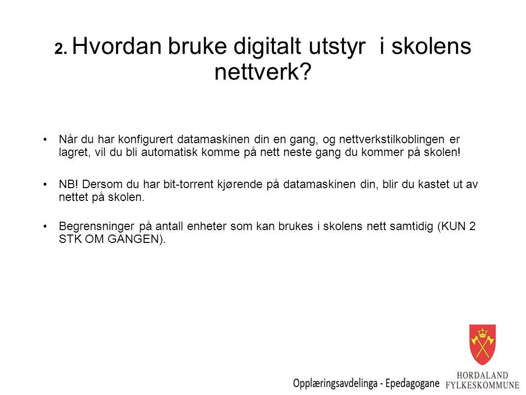2. Hvordan bruke digitalt utstyr i skolens nettverk? Når du har konfigurert datamaskinen din en gang, og nettverkstilkoblingen er lagret, vil du bli a