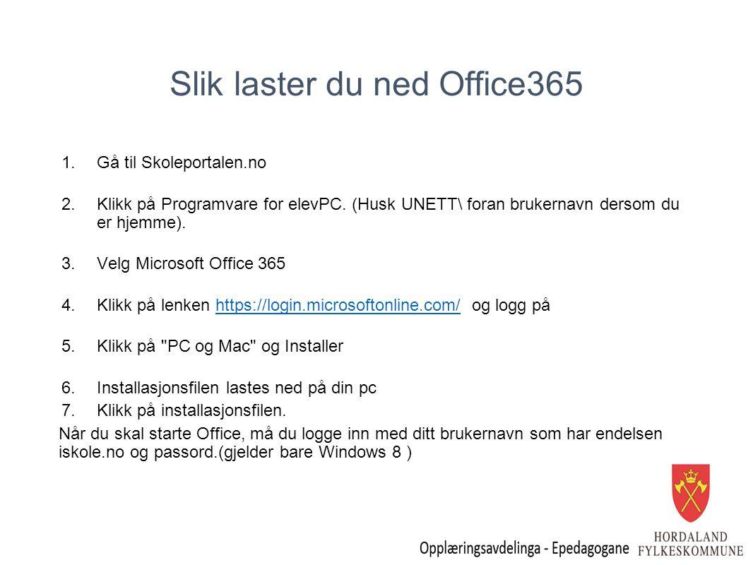 Slik laster du ned Office365 1.Gå til Skoleportalen.no 2.Klikk på Programvare for elevPC. (Husk UNETT\ foran brukernavn dersom du er hjemme). 3.Velg M