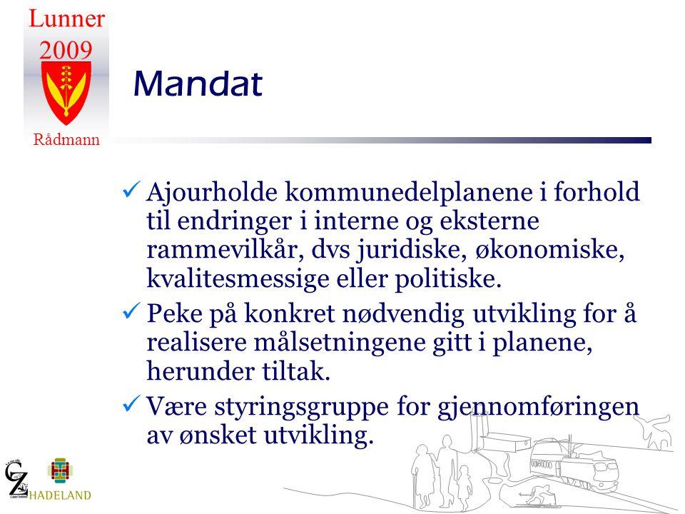 Lunner 2009 Rådmann Mandat Ajourholde kommunedelplanene i forhold til endringer i interne og eksterne rammevilkår, dvs juridiske, økonomiske, kvalitesmessige eller politiske.