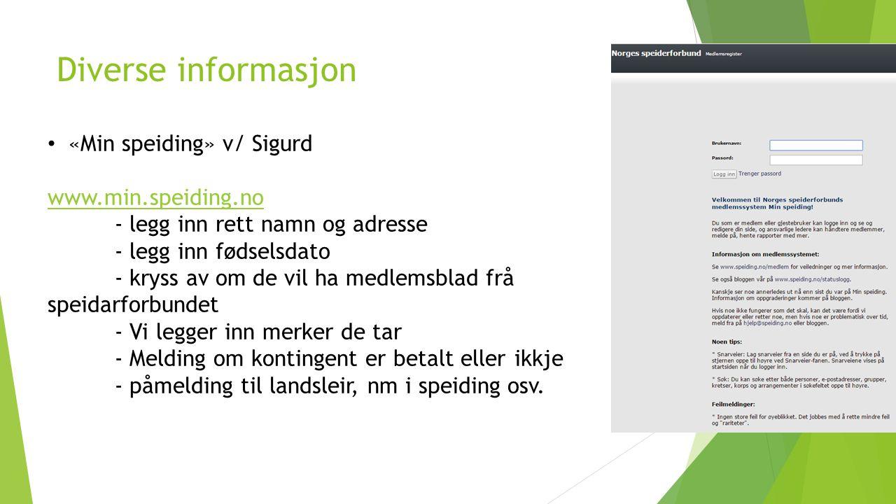 Diverse informasjon «Min speiding» v/ Sigurd www.min.speiding.no - legg inn rett namn og adresse - legg inn fødselsdato - kryss av om de vil ha medlem