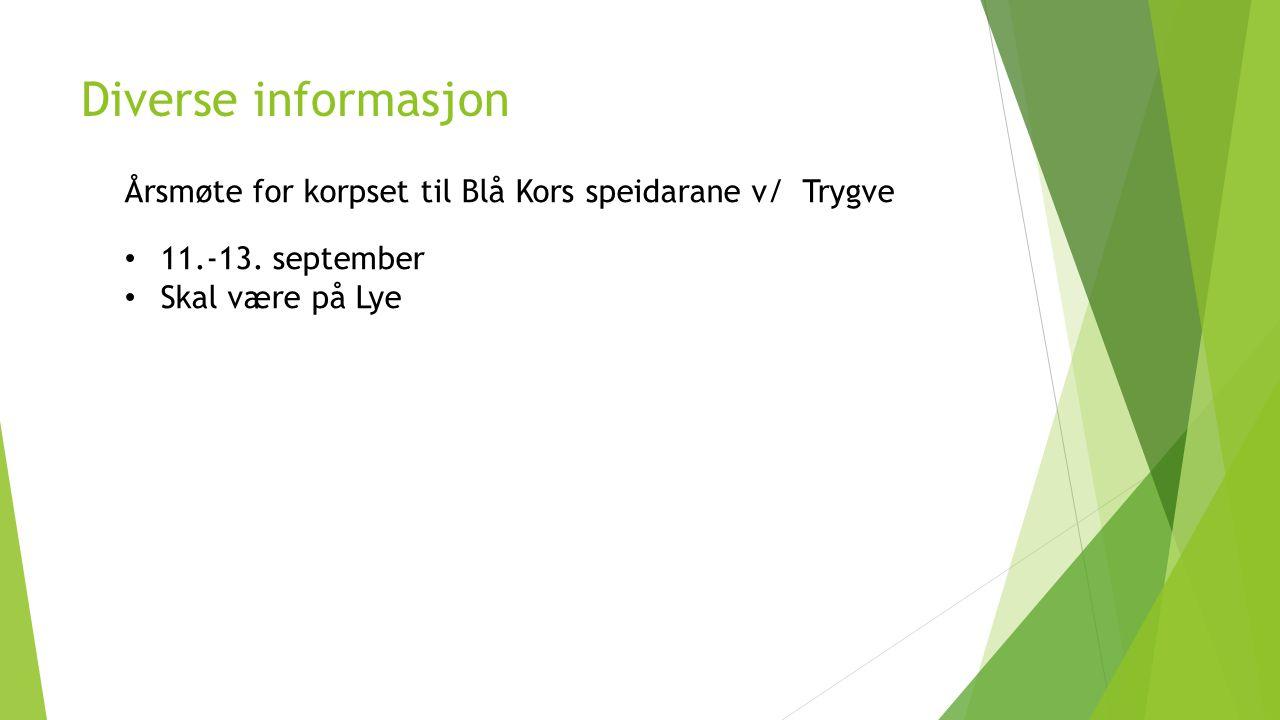 Diverse informasjon Årsmøte for korpset til Blå Kors speidarane v/ Trygve 11.-13. september Skal være på Lye