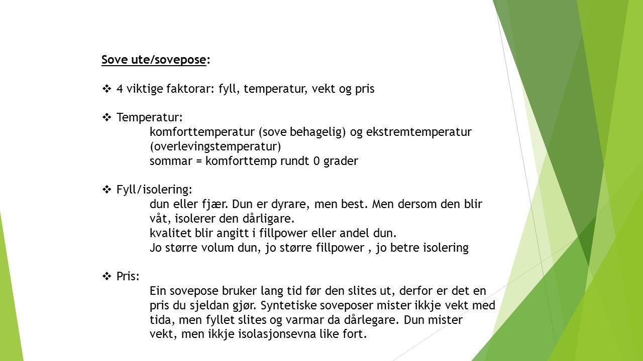 Sove ute/sovepose:  4 viktige faktorar: fyll, temperatur, vekt og pris  Temperatur: komforttemperatur (sove behagelig) og ekstremtemperatur (overlev