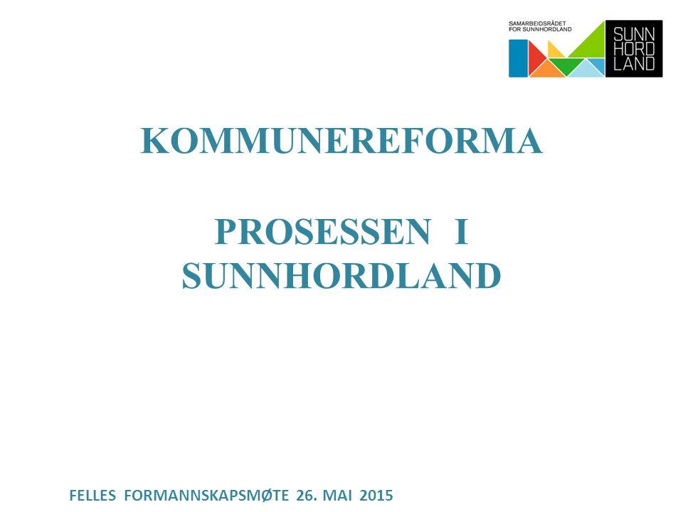 KOMMUNEREFORMA PROSESSEN I SUNNHORDLAND FELLES FORMANNSKAPSMØTE 26. MAI 2015
