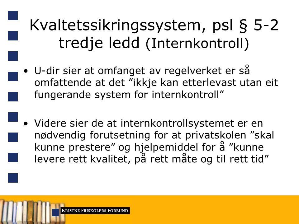 """Kvaltetssikringssystem, psl § 5-2 tredje ledd (Internkontroll) U-dir sier at omfanget av regelverket er så omfattende at det """"ikkje kan etterlevast ut"""