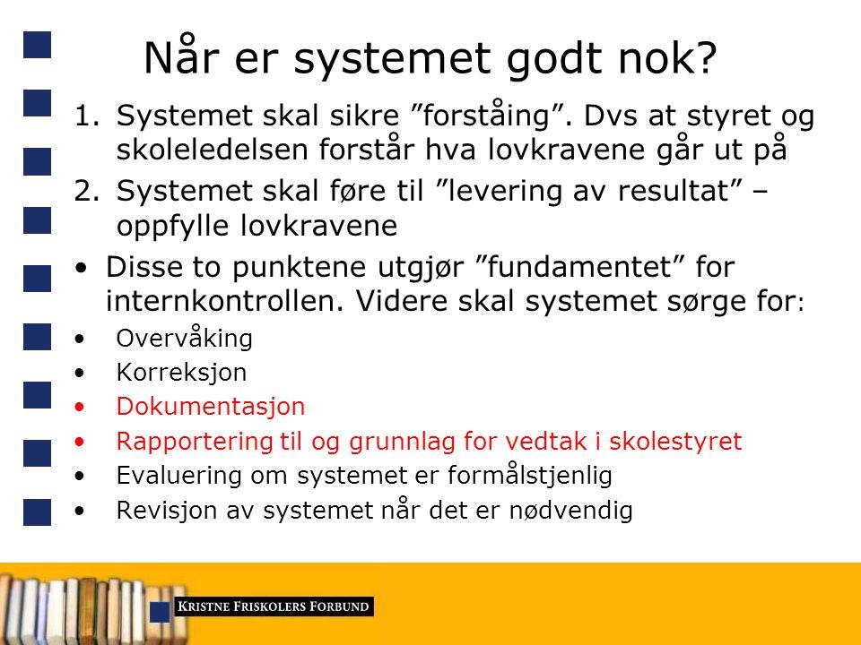 """Når er systemet godt nok? 1.Systemet skal sikre """"forståing"""". Dvs at styret og skoleledelsen forstår hva lovkravene går ut på 2.Systemet skal føre til"""