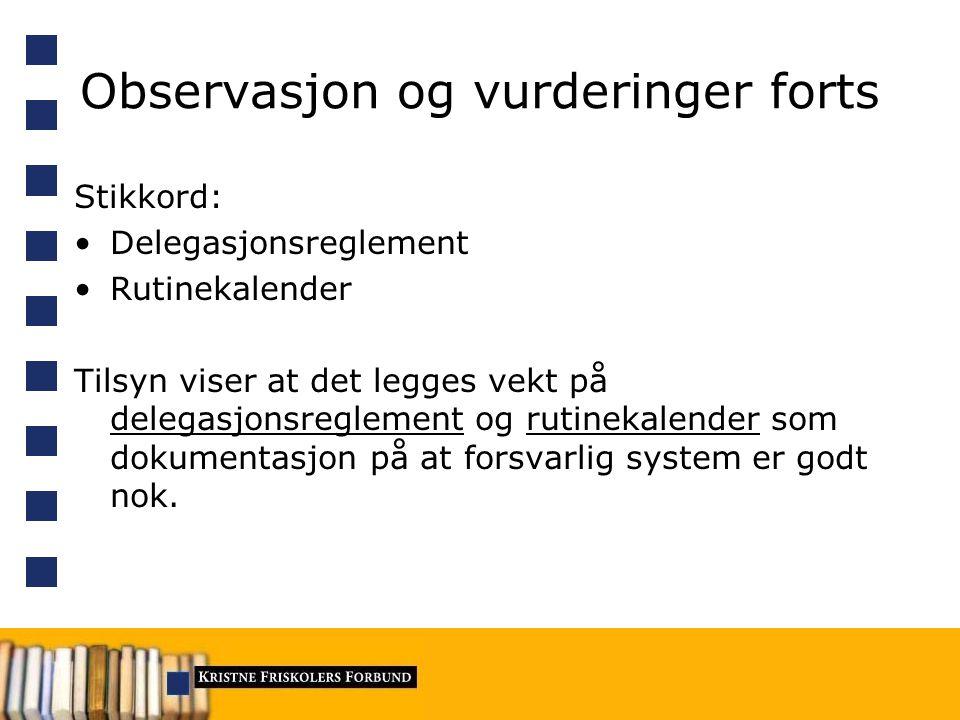 Observasjon og vurderinger forts Stikkord: Delegasjonsreglement Rutinekalender Tilsyn viser at det legges vekt på delegasjonsreglement og rutinekalend
