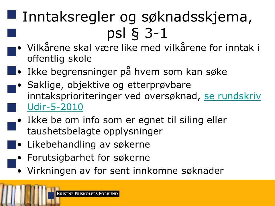 Inntaksregler og søknadsskjema, psl § 3-1 Vilkårene skal være like med vilkårene for inntak i offentlig skole Ikke begrensninger på hvem som kan søke
