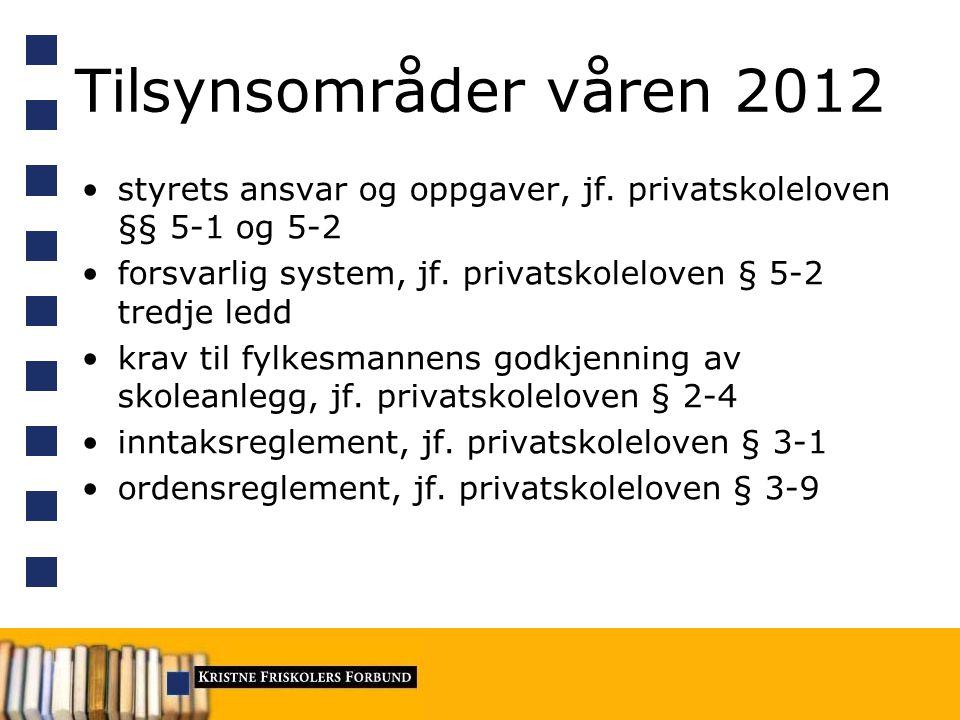 Tilsynsområder våren 2012 styrets ansvar og oppgaver, jf. privatskoleloven §§ 5-1 og 5-2 forsvarlig system, jf. privatskoleloven § 5-2 tredje ledd kra