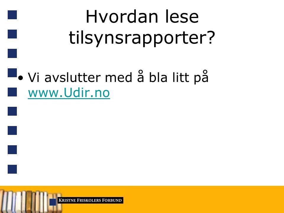 Hvordan lese tilsynsrapporter? Vi avslutter med å bla litt på www.Udir.no www.Udir.no