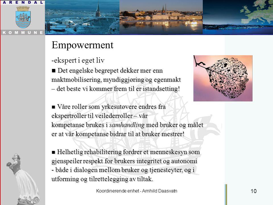 Koordinerende enhet - Arnhild Daasvatn 10 Empowerment -ekspert i eget liv Det engelske begrepet dekker mer enn Det engelske begrepet dekker mer enn maktmobilisering, myndiggjøring og egenmakt – det beste vi kommer frem til er istandsetting.