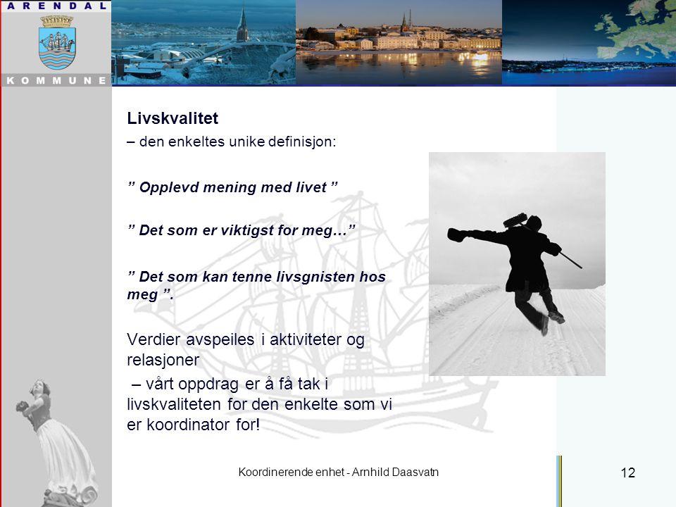 Koordinerende enhet - Arnhild Daasvatn 12 Livskvalitet – den enkeltes unike definisjon: Opplevd mening med livet Det som er viktigst for meg… Det som kan tenne livsgnisten hos meg .