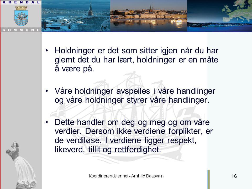 Koordinerende enhet - Arnhild Daasvatn 16 Individuell plan - Holdninger Holdninger er det som sitter igjen når du har glemt det du har lært, holdninger er en måte å være på.
