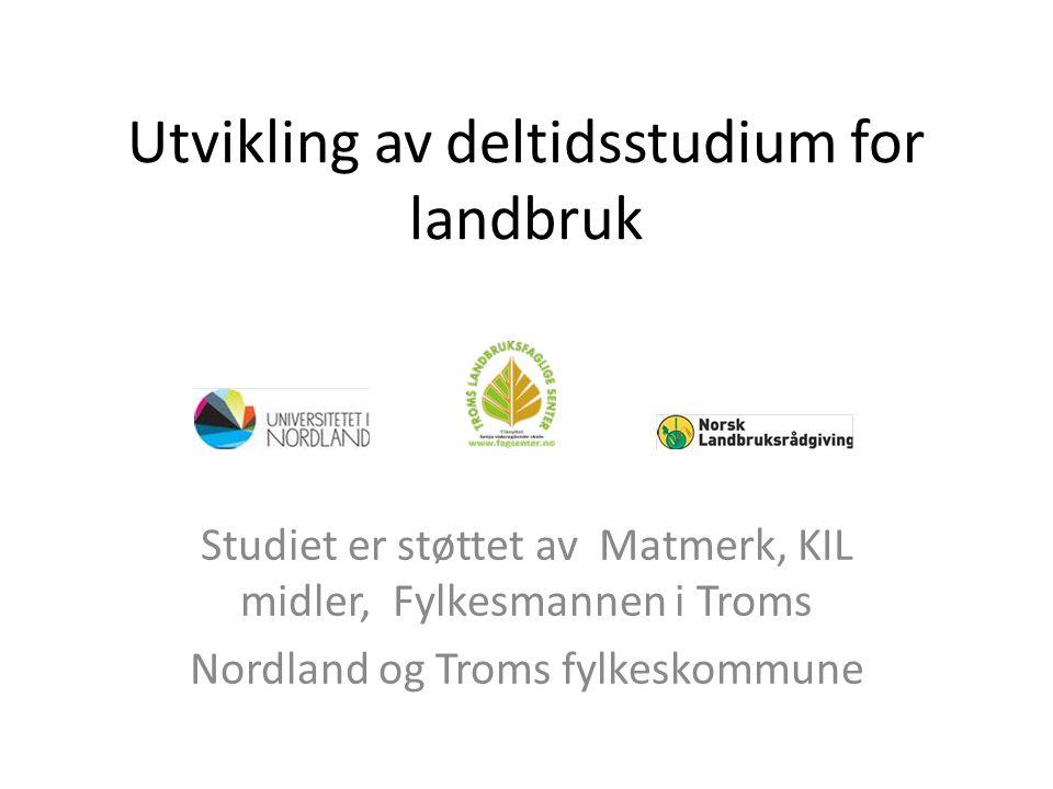 Utvikling av deltidsstudium for landbruk Studiet er støttet av Matmerk, KIL midler, Fylkesmannen i Troms Nordland og Troms fylkeskommune
