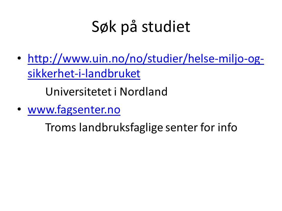 Søk på studiet http://www.uin.no/no/studier/helse-miljo-og- sikkerhet-i-landbruket http://www.uin.no/no/studier/helse-miljo-og- sikkerhet-i-landbruket