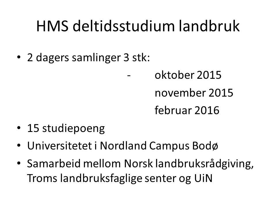 HMS deltidsstudium landbruk 2 dagers samlinger 3 stk: - oktober 2015 november 2015 februar 2016 15 studiepoeng Universitetet i Nordland Campus Bodø Sa