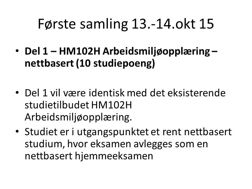 Første samling 13.-14.okt 15 Del 1 – HM102H Arbeidsmiljøopplæring – nettbasert (10 studiepoeng) Del 1 vil være identisk med det eksisterende studietil