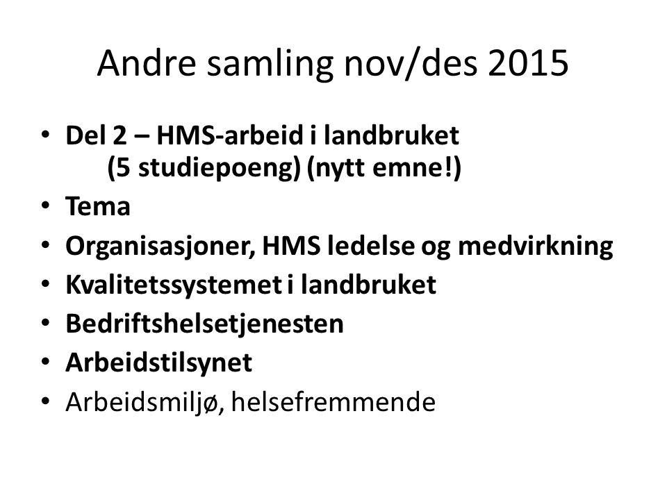 Andre samling nov/des 2015 Del 2 – HMS-arbeid i landbruket (5 studiepoeng) (nytt emne!) Tema Organisasjoner, HMS ledelse og medvirkning Kvalitetssyste