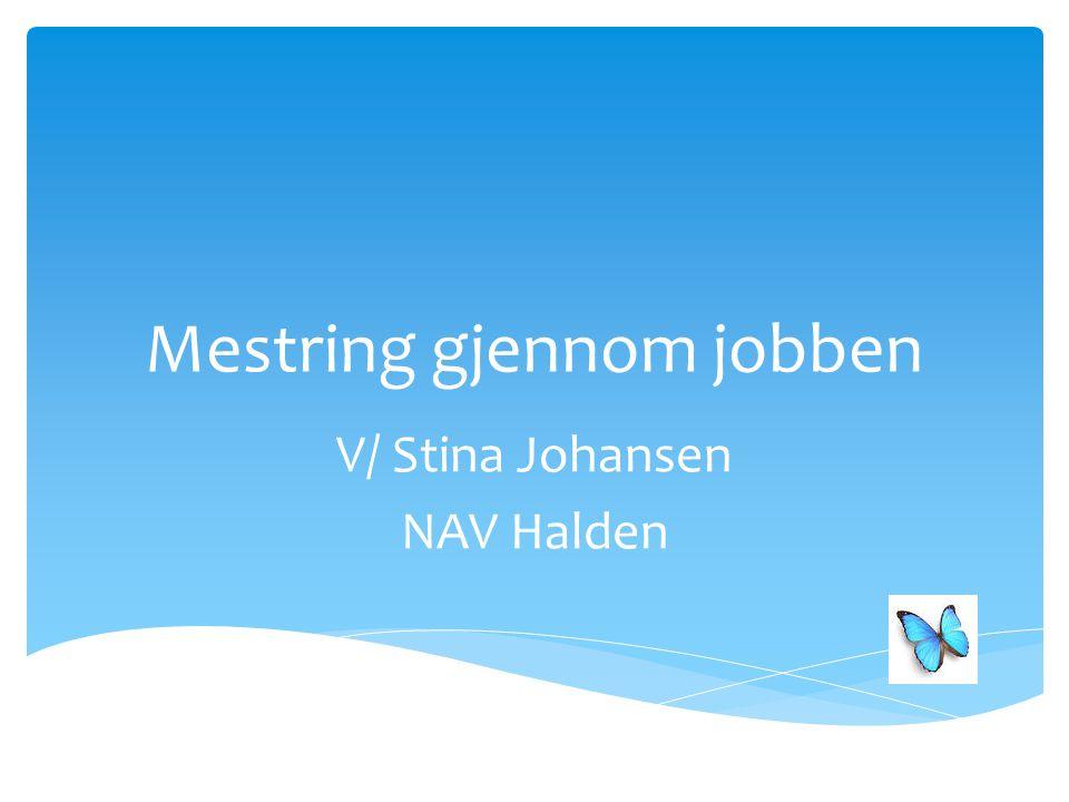 Mestring gjennom jobben V/ Stina Johansen NAV Halden
