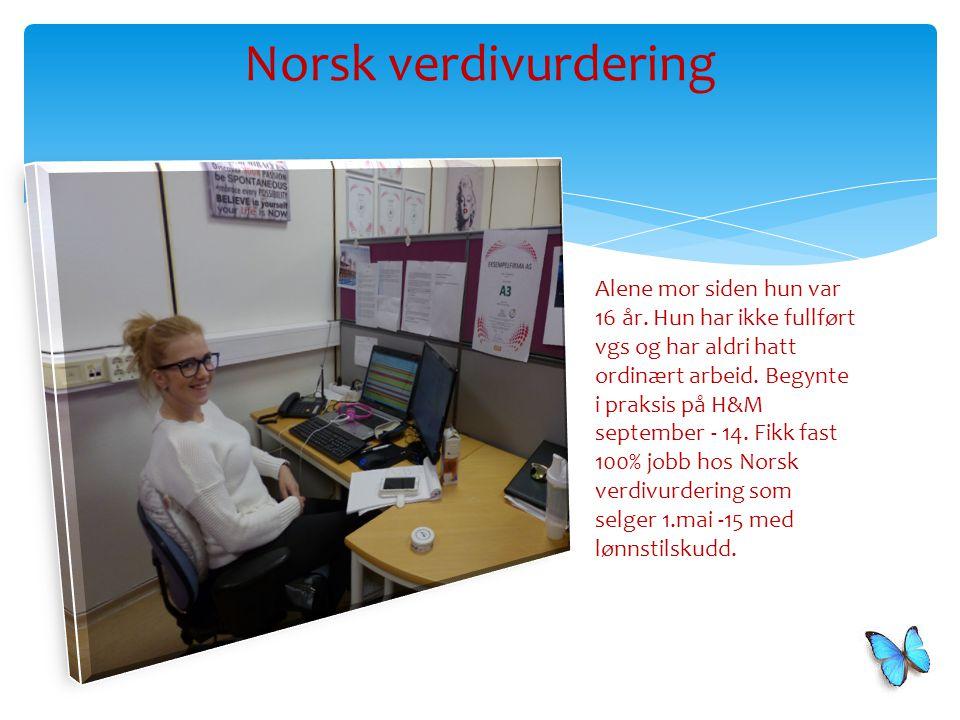 Norsk verdivurdering Alene mor siden hun var 16 år. Hun har ikke fullført vgs og har aldri hatt ordinært arbeid. Begynte i praksis på H&M september -