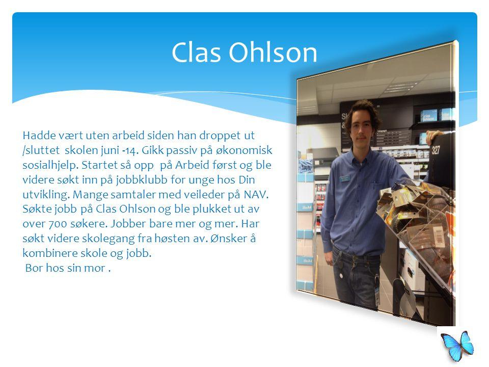 Clas Ohlson Hadde vært uten arbeid siden han droppet ut /sluttet skolen juni -14. Gikk passiv på økonomisk sosialhjelp. Startet så opp på Arbeid først