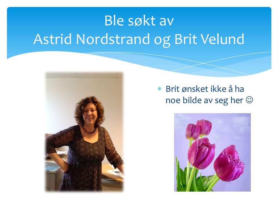 Ble søkt av Astrid Nordstrand og Brit Velund  Brit ønsket ikke å ha noe bilde av seg her