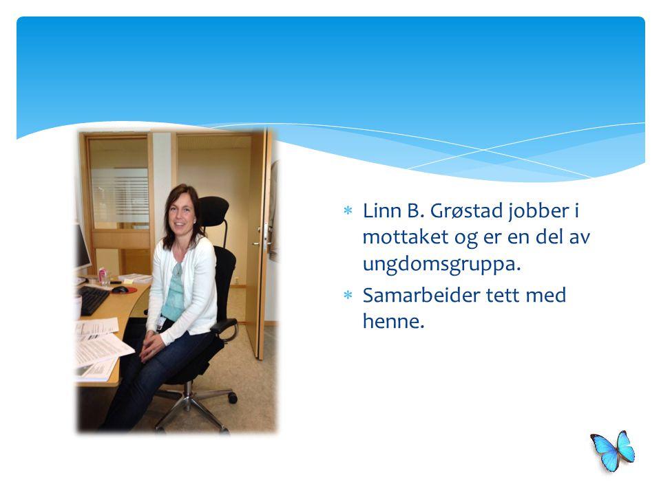  Linn B. Grøstad jobber i mottaket og er en del av ungdomsgruppa.  Samarbeider tett med henne.