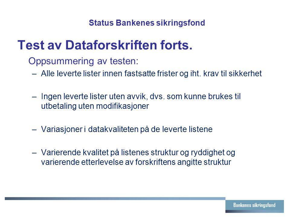 Status Bankenes sikringsfond Test av Dataforskriften forts. Oppsummering av testen: –Alle leverte lister innen fastsatte frister og iht. krav til sikk