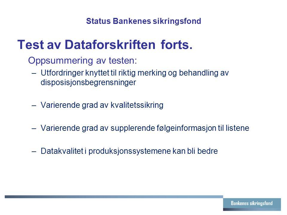 Status Bankenes sikringsfond Test av Dataforskriften forts. Oppsummering av testen: –Utfordringer knyttet til riktig merking og behandling av disposis