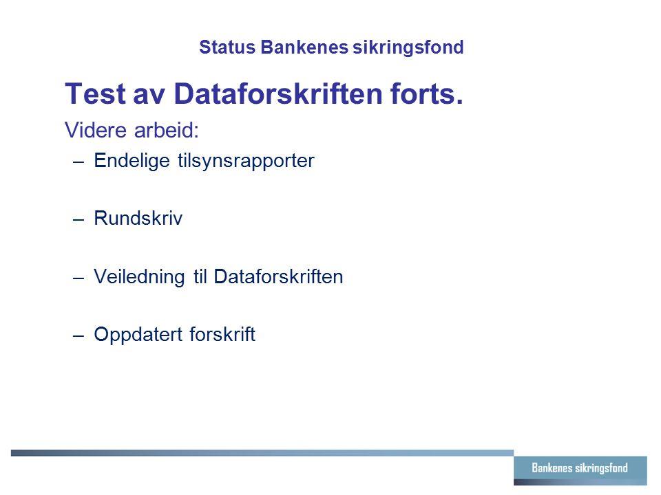 Status Bankenes sikringsfond Test av Dataforskriften forts. Videre arbeid: –Endelige tilsynsrapporter –Rundskriv –Veiledning til Dataforskriften –Oppd