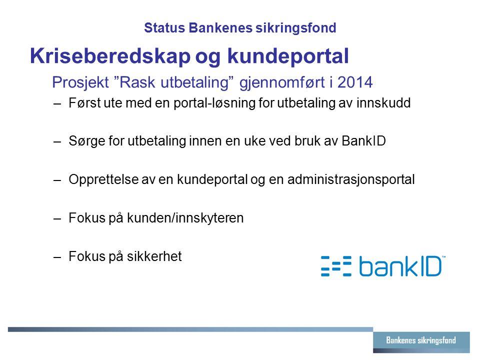 """Status Bankenes sikringsfond Kriseberedskap og kundeportal Prosjekt """"Rask utbetaling"""" gjennomført i 2014 –Først ute med en portal-løsning for utbetali"""