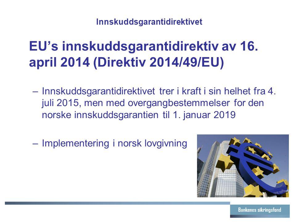 Innskuddsgarantidirektivet EU's innskuddsgarantidirektiv av 16. april 2014 (Direktiv 2014/49/EU) –Innskuddsgarantidirektivet trer i kraft i sin helhet