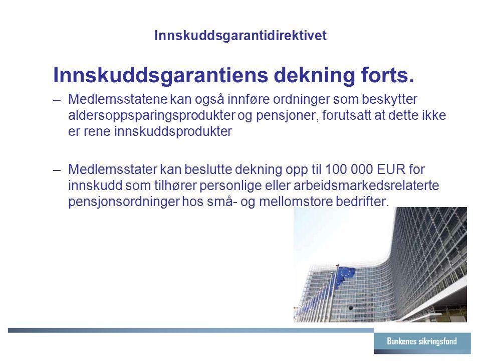 Innskuddsgarantidirektivet Innskuddsgarantiens dekning forts. –Medlemsstatene kan også innføre ordninger som beskytter aldersoppsparingsprodukter og p