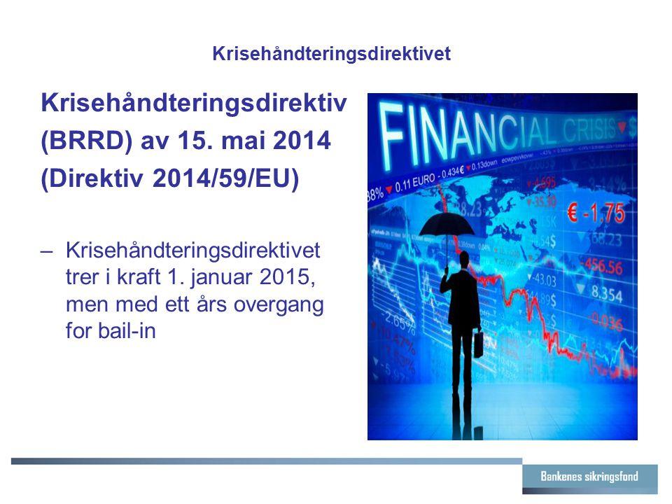Krisehåndteringsdirektivet Krisehåndteringsdirektiv (BRRD) av 15. mai 2014 (Direktiv 2014/59/EU) –Krisehåndteringsdirektivet trer i kraft 1. januar 20