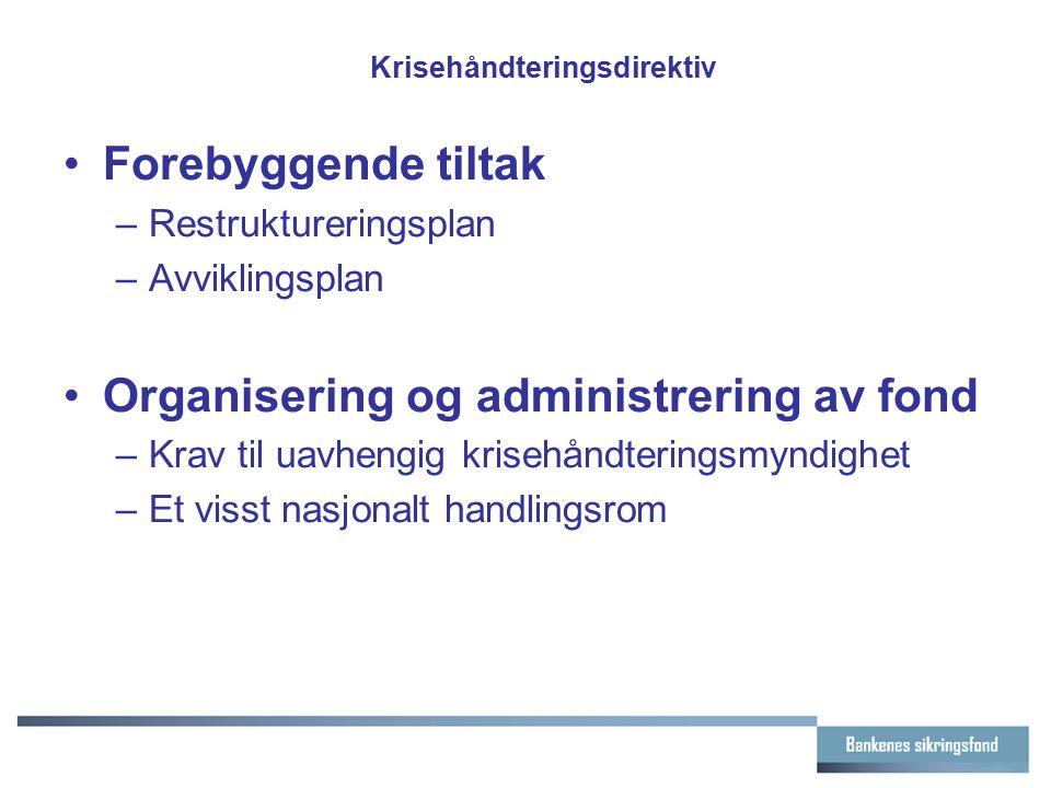 Krisehåndteringsdirektiv Forebyggende tiltak –Restruktureringsplan –Avviklingsplan Organisering og administrering av fond –Krav til uavhengig krisehån