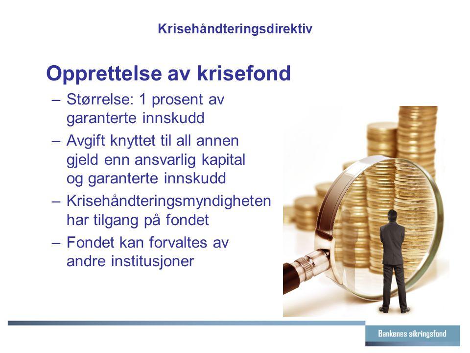 Krisehåndteringsdirektiv Opprettelse av krisefond –Størrelse: 1 prosent av garanterte innskudd –Avgift knyttet til all annen gjeld enn ansvarlig kapit
