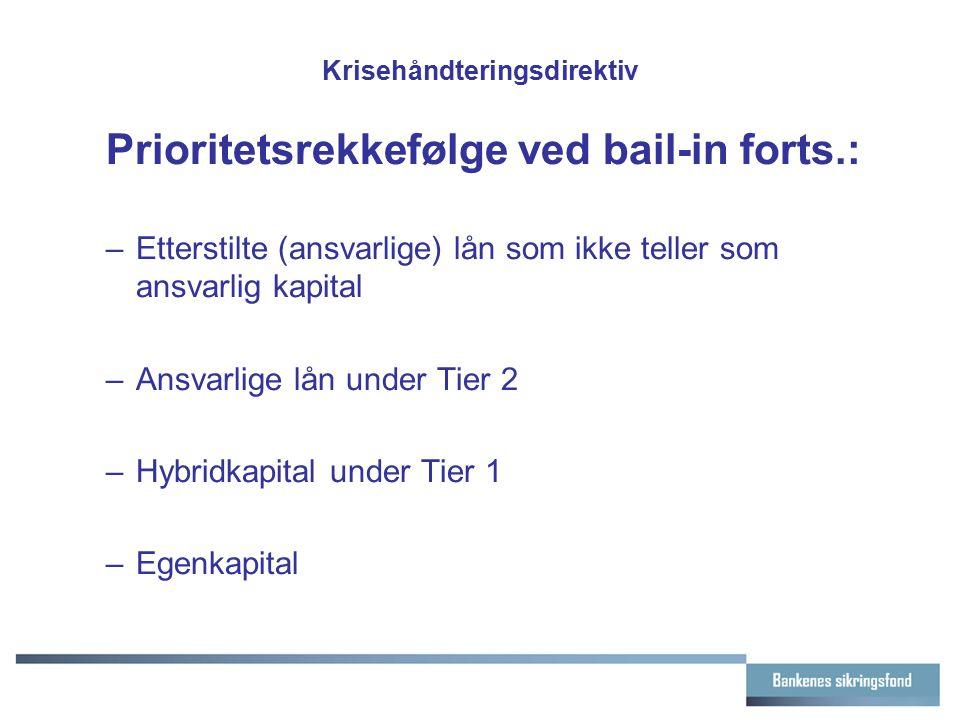 Krisehåndteringsdirektiv Prioritetsrekkefølge ved bail-in forts.: –Etterstilte (ansvarlige) lån som ikke teller som ansvarlig kapital –Ansvarlige lån