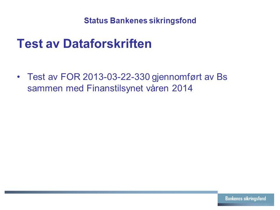 Status Bankenes sikringsfond Test av Dataforskriften forts.