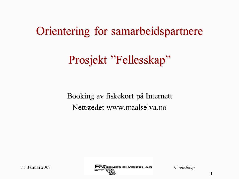 """31. Januar 2008 T. Foshaug 1 Orientering for samarbeidspartnere Prosjekt """"Fellesskap"""" Booking av fiskekort på Internett Nettstedet www.maalselva.no"""