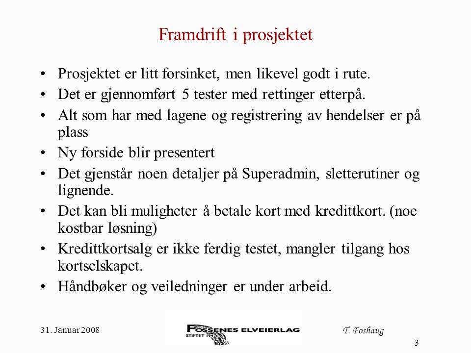 31. Januar 2008 T. Foshaug 3 Framdrift i prosjektet Prosjektet er litt forsinket, men likevel godt i rute. Det er gjennomført 5 tester med rettinger e