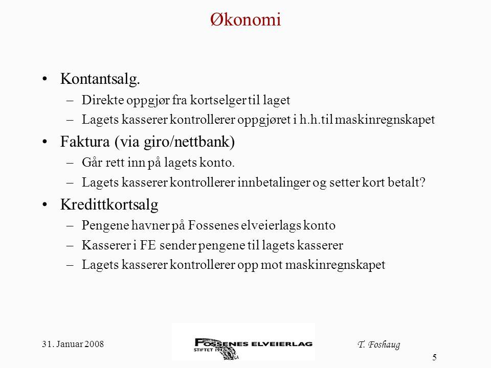 31. Januar 2008 T. Foshaug 5 Økonomi Kontantsalg. –Direkte oppgjør fra kortselger til laget –Lagets kasserer kontrollerer oppgjøret i h.h.til maskinre