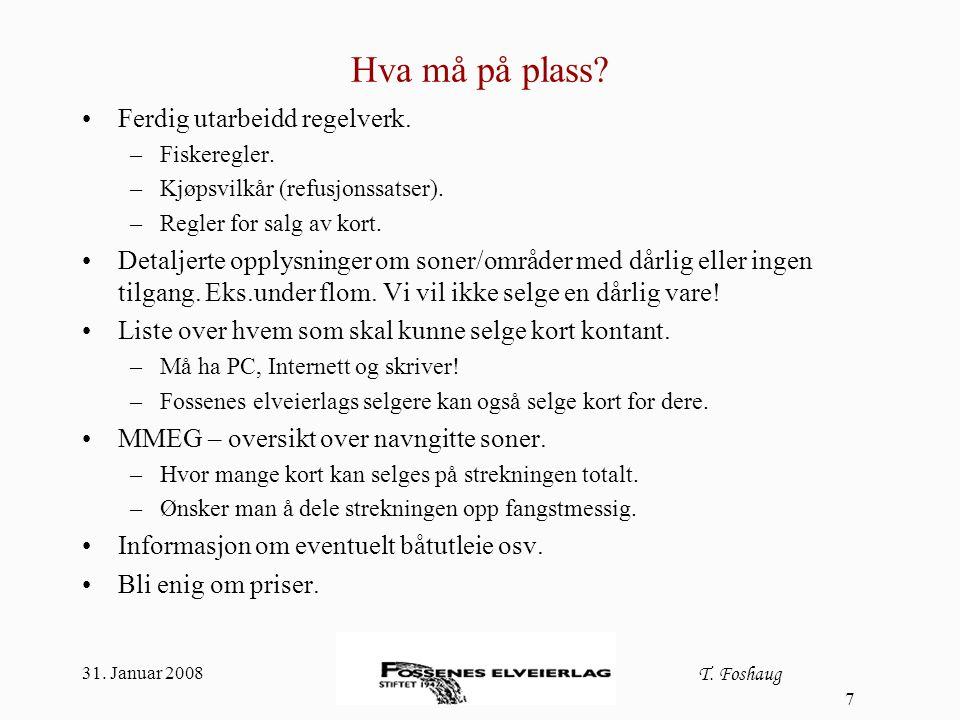 31. Januar 2008 T. Foshaug 7 Hva må på plass? Ferdig utarbeidd regelverk. –Fiskeregler. –Kjøpsvilkår (refusjonssatser). –Regler for salg av kort. Deta