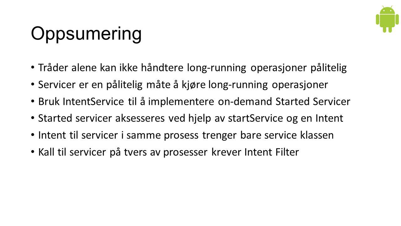 Oppsumering Tråder alene kan ikke håndtere long-running operasjoner pålitelig Servicer er en pålitelig måte å kjøre long-running operasjoner Bruk Inte