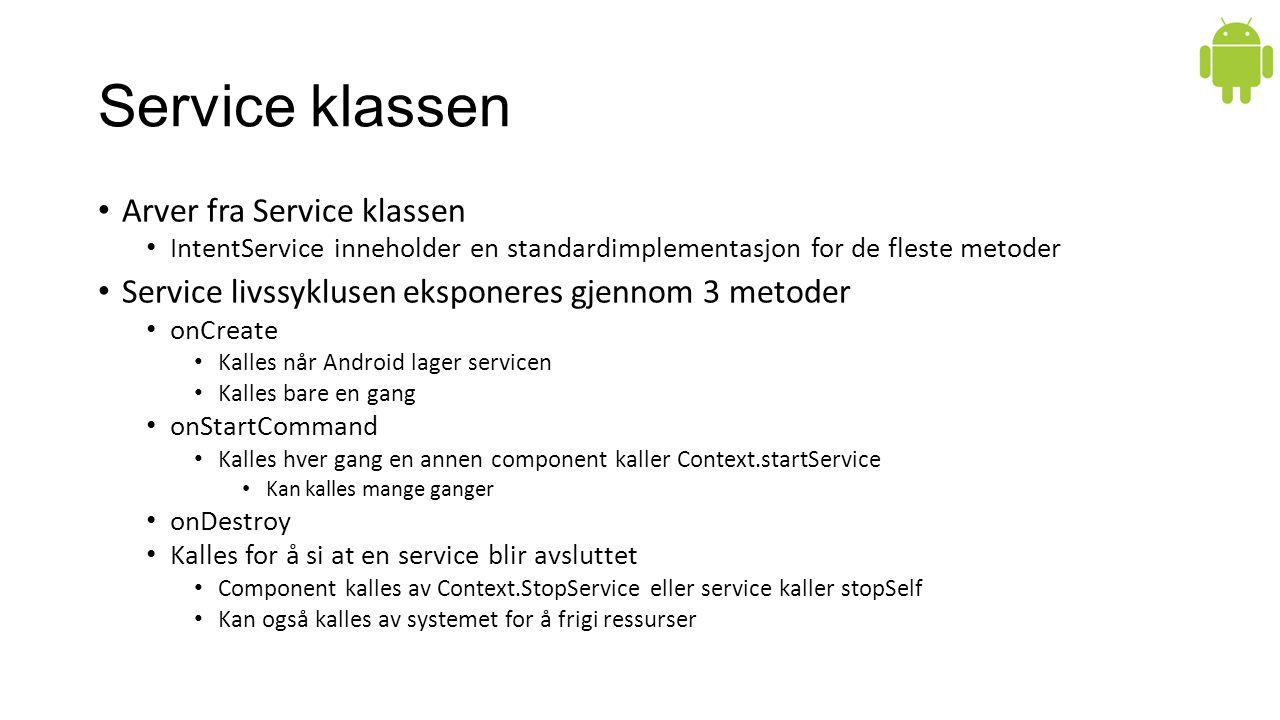 Service klassen Arver fra Service klassen IntentService inneholder en standardimplementasjon for de fleste metoder Service livssyklusen eksponeres gje