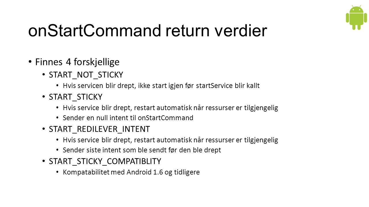 onStartCommand return verdier Finnes 4 forskjellige START_NOT_STICKY Hvis servicen blir drept, ikke start igjen før startService blir kallt START_STIC