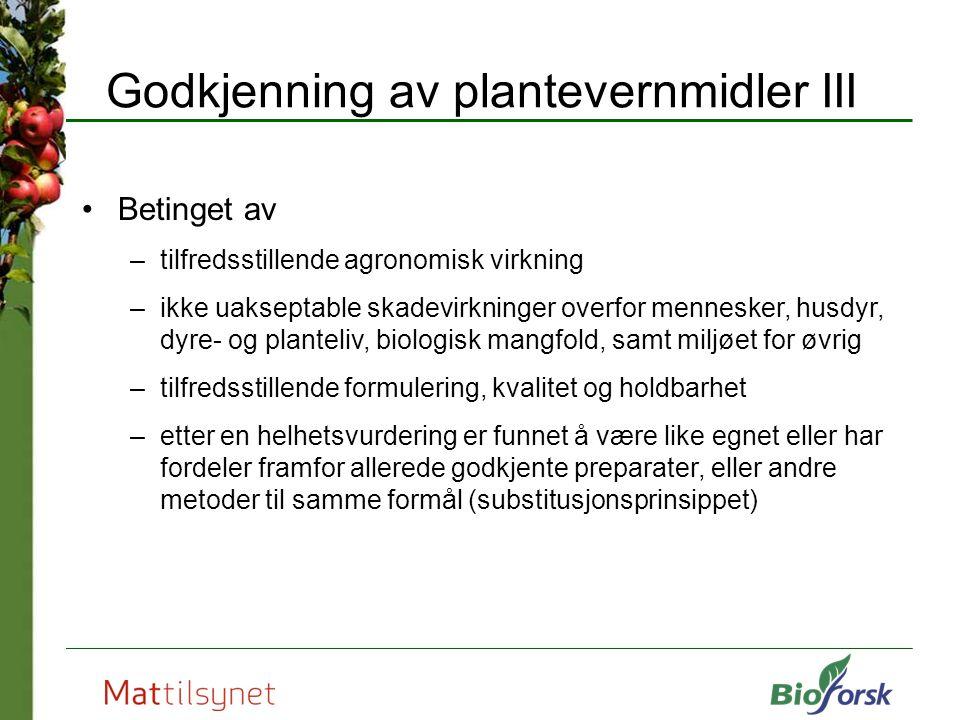 Godkjenning av plantevernmidler III Betinget av –tilfredsstillende agronomisk virkning –ikke uakseptable skadevirkninger overfor mennesker, husdyr, dy
